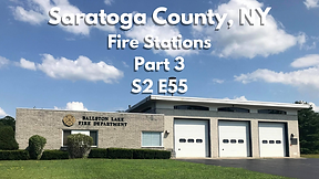 S2E55 Saratoga County Fire Stations part