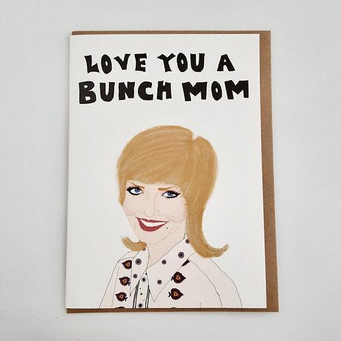 Love you a Bunch Mom (Carol Brady)