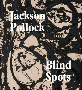 Review of the Catalogue 'Jackson Pollock: Blind Spots'