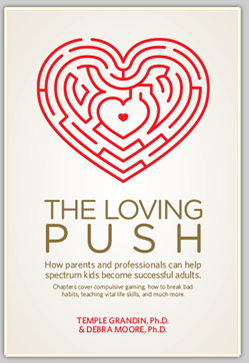 Loving Push by Temple Grandin & Dr. Debra Moore. A must read for parents with kids on the spectrum.