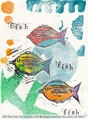 420 'Fish, Fish, Fish' Holly Burrows @hollytburrows High Wycombe, UK TAE21