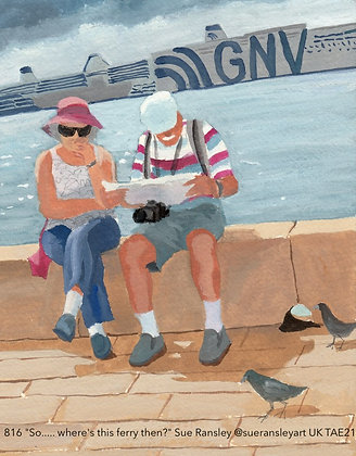 "816 ""So..... where's this ferry then?"" Sue Ransley @sueransleyart TAE21"