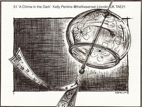 51 'A Chime in the Dark'  Kelly Perkins @thefiresensei Lincoln, UK TAE21