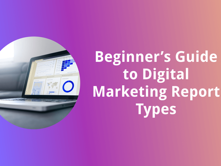 Beginner's Guide to Digital Marketing Report Types