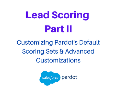 Lead Scoring Part 2: Customizing Pardot's Default Scoring Sets and Advanced Customizations
