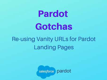 Pardot Gotchas: Re-using Vanity URLs for Pardot Landing Pages