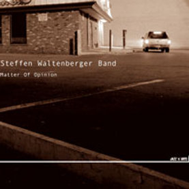 STEFFEN WALTENBERGER BAND – Matter Of Opinion