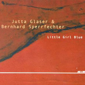 JUTTA GLASER & BERNHARD SPERRFECHTER – Little Girl Blue