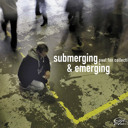 PAUL FOX COLLECTIVE – Submerging & Emerging