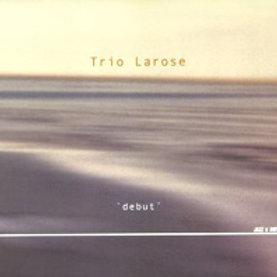 TRIO LAROSE - Debut