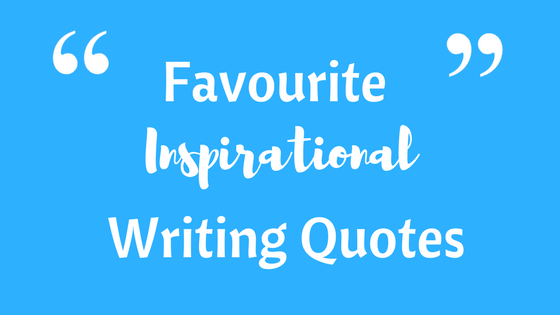 Favourite inspirational writing quotes