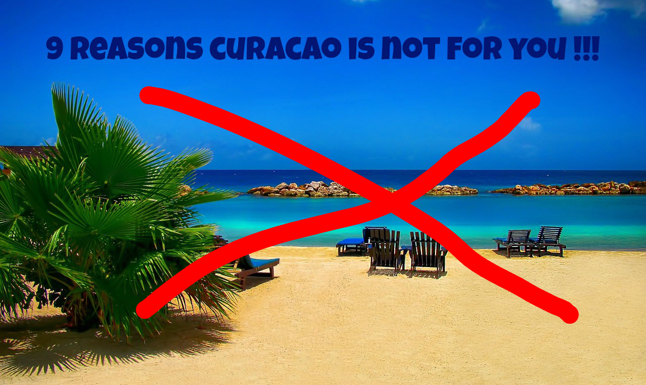 9 Reasons Curacao Is Not For You Curacao Vacation