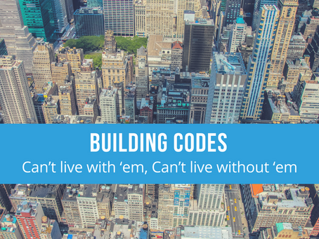 Building Codes - Can't live with 'em, Can't live without 'em