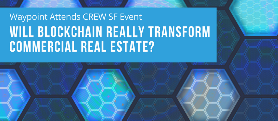 "Waypoint Attends CREW SF Event ""Will Blockchain Really Transform Commercial Real Estate?"""