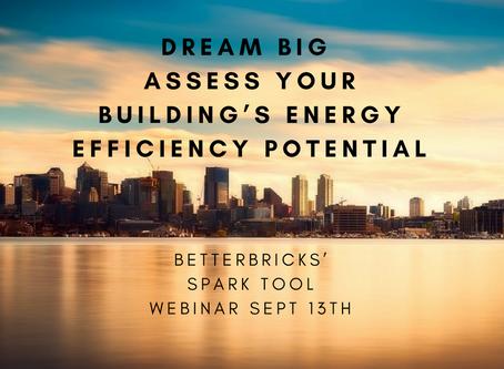 Dream Big. Assess Your Building's Energy Efficiency Potential - BetterBricks' Spark Tool Webinar