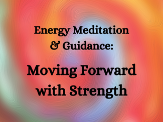 Energy Meditation & Guidance Video - MOVING FORWARD WITH STRENGTH