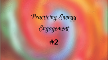 Practicing Energy Engagement Video #2
