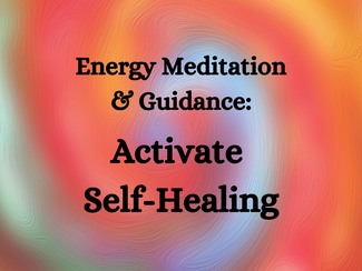 Energy Meditation & Guidance Video - ACTIVATE SELF-HEALING