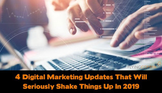 4 Digital Marketing Updates That Will Seriously Shake Things Up In 2019