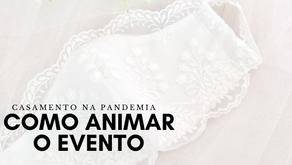 Casamento na Pandemia: Como animar o evento