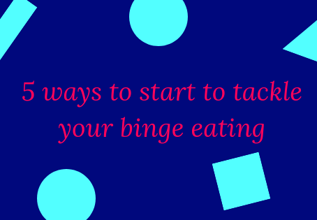 5 ways to start to tackle your binge eating