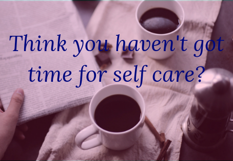Think you haven't got time for self care?