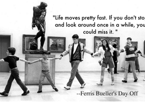Life moves pretty fast! Make sure you slow down to enjoy it!