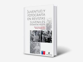 Libro: Juventud Y Fotografía En Revistas Juveniles Chilenas Del Siglo XX