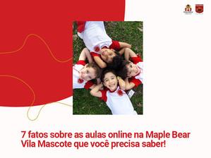 7 fatos que você precisa saber sobre as aulas online na Maple Bear Vila Mascote - Campo Belo!
