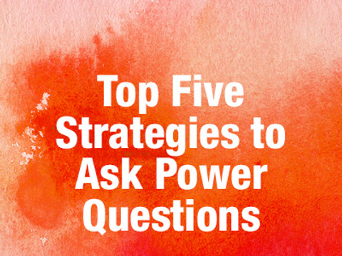 Top Five Strategies to Ask Power Questions