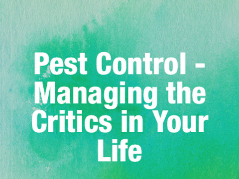Pest Control: Managing the Critics in Your Life