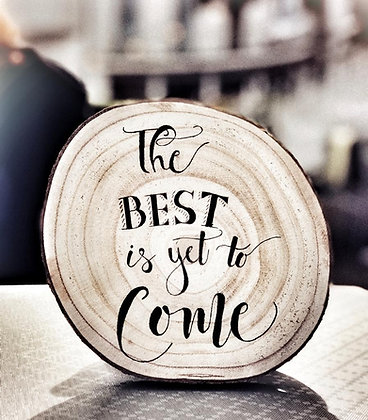 """Deko Holzscheibe - """"The best is yet to come"""""""