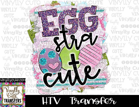 Egg-stra Cute ~ HTV Transfer~Easter