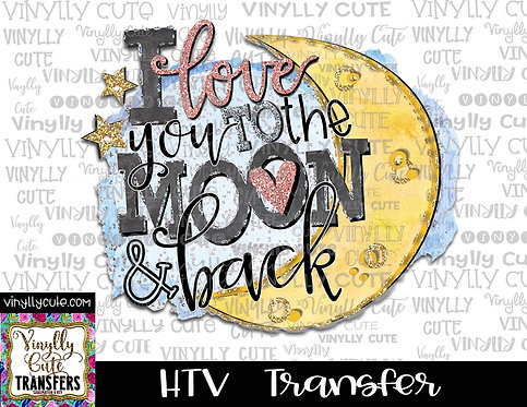 I Love You To The Moon And Back ~ HTV Transfer
