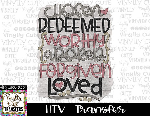 Chosen Redeemed Worthy Adored Forgiven Loved ~ HTV Transfer