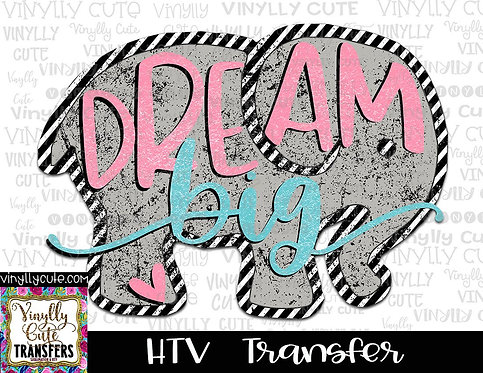 Dream Big ~ HTV Transfer ~ Elephant