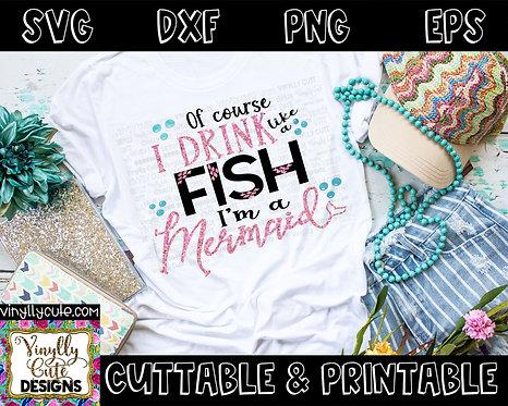 DIGITAL - Of Course I Drink Like A Fish I'm A Mermaid
