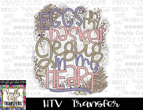 Eggs In My Basket Jesus In My Heart ~ HTV Transfer~Easter