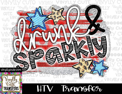 Drunk and Sparkly ~ HTV Transfer ~ July 4th