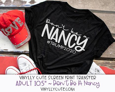 "Don't Be A Nancy #TRUMP2020 ~ ADULT 10.5"""