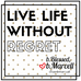 LIVE LIFE WITHOUT REGRET!