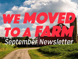 WE MOVED TO A FARM - SEPTEMBER 2020 NEWSLETTER