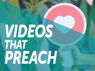 VIDEOS THAT PREACH - JULY 2020 NEWSLETTER