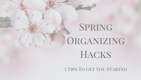 Spring Organizing - 5 Tips To Get You Started