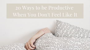 20 Ways to be Productive When You Don't Feel Like It