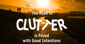The Road to Clutter is Paved with Good Intentions