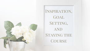Inspiration, Goal Setting, and Staying the Course