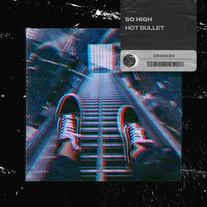 Hot Bullet - So High
