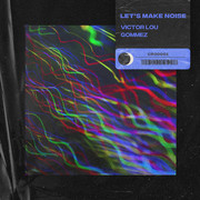 Victor Lou, Gommez - Let's Make Noise