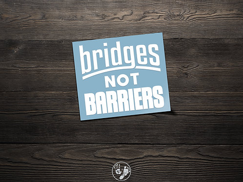 Bridges Not Barriers Sticker